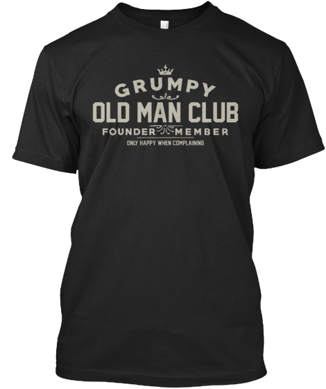 Grumpy Old Man Club Founder Member Only Happy When Complaining  T-Shirt Front