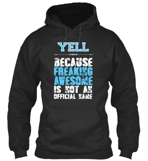 Yell Because Freaking Awesome Is Not An Official Name Jet Black Sweatshirt Front
