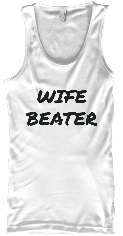 47a042e2d44a92 Wife Beater joke tank top. Wife %0 Abeater White Tank Top Front