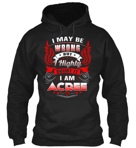 I May Be Wrong But I Highly Doubt It I Am Acree Black T-Shirt Front