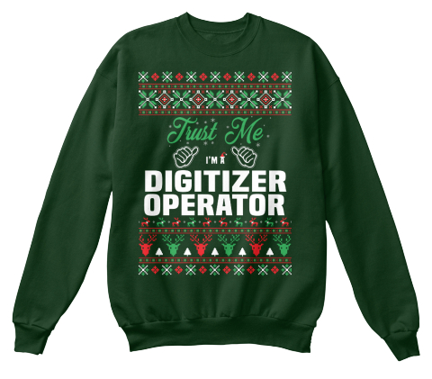 Trust Me I'm A Digitizer Operator Deep Forest  Sweatshirt Front