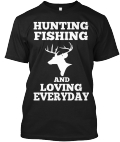 90197409 Funny Hunting T Shirts. Limited Edition - hunting fishing and loving ...