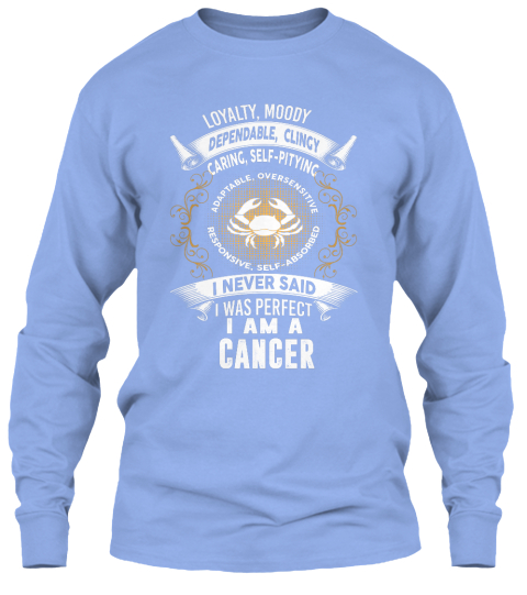 Loyalty Moody Dependable Clincy Caring Self Pityinc I Never Said Was Perfect Am A Cancer Zodiac Sign T Shirt Birthday Gift Light