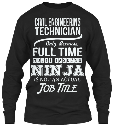 Civil Engineering Technician Only Because Full Time Multi Tasking Ninja Is Not An Actual Job Time Black Long Sleeve T-Shirt Front