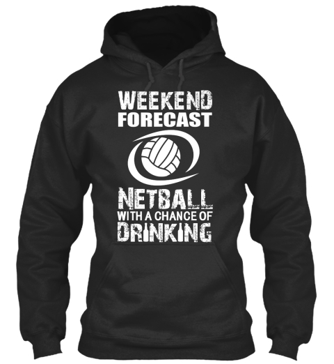 Weekend Forecast Netball With A Chance Of Drinking Jet Black Sweatshirt Front
