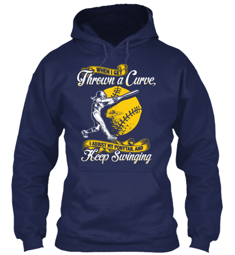 When I Get Thrown A Curve I Adjust My Ponytail And Keep Swinging Navy Sweatshirt Front