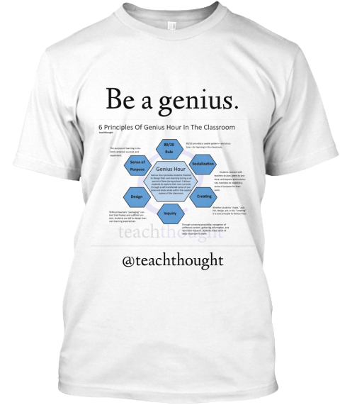 Be A Genius 6 Principles Of Genius Hour In The Classroom @Teachthought White T-Shirt Front
