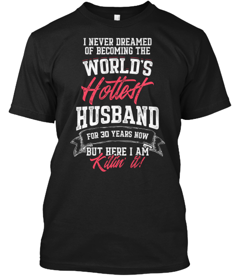 30th 30 Year Wedding Anniversary Gift  Hottest Husband Wife Black T-Shirt Front