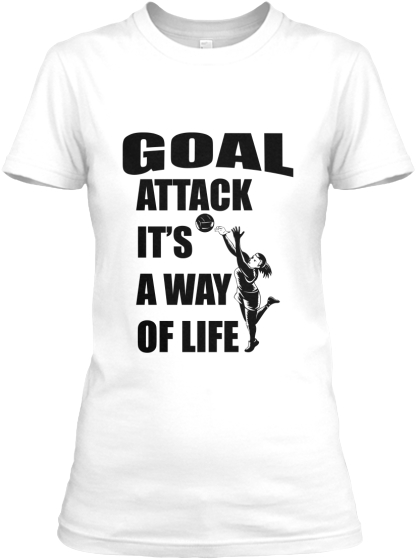 Goal Attack It's A Way Of Life Women's T-Shirt Front