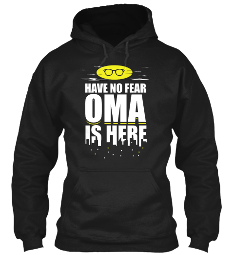 Have No Fear Oma Is Here Black Sweatshirt Front