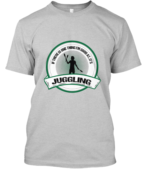 If There Is One Thing I'm Good At, It Is Juggling Light Steel T-Shirt Front