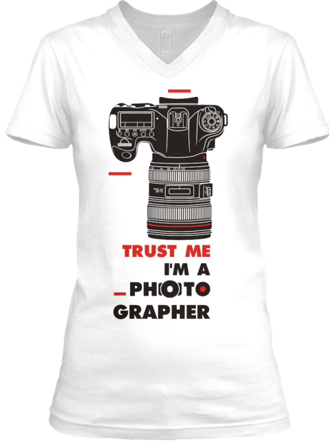 Trust Me, I'm A Photographer Limited!! Products | Teespring