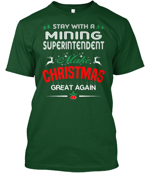 Stay With A Mining Superintendent Make Christmas Great Again Deep Forest T-Shirt Front