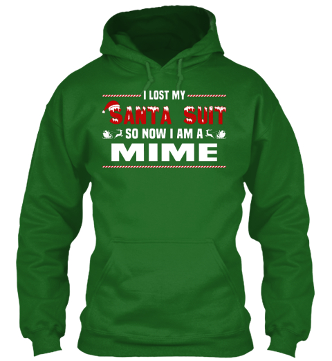 I Lost My Santa Suit So Now I Am A Mime Irish Green Sweatshirt Front