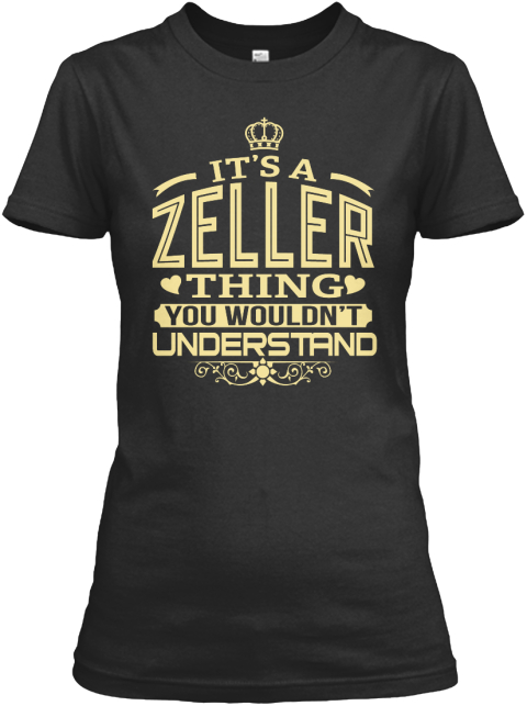 It's A Zeller Thing You Wouldn't Understand Black T-Shirt Front