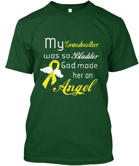 My Grandmother Was So Bladder God Made Her An Angel Deep Forest T-Shirt Front