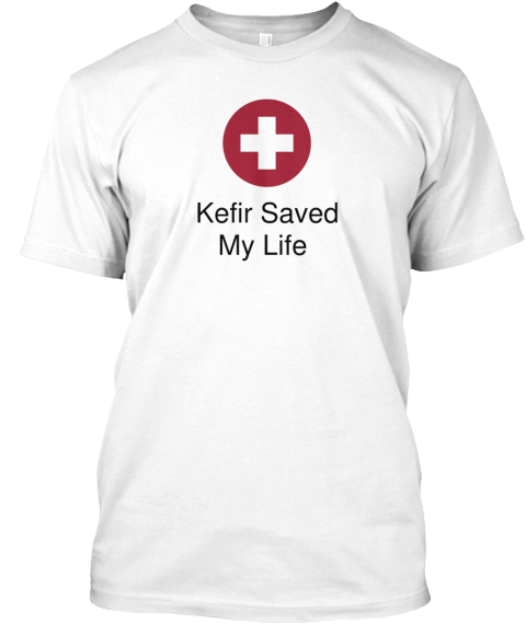 + Kefir Saved My Life White T-Shirt Front