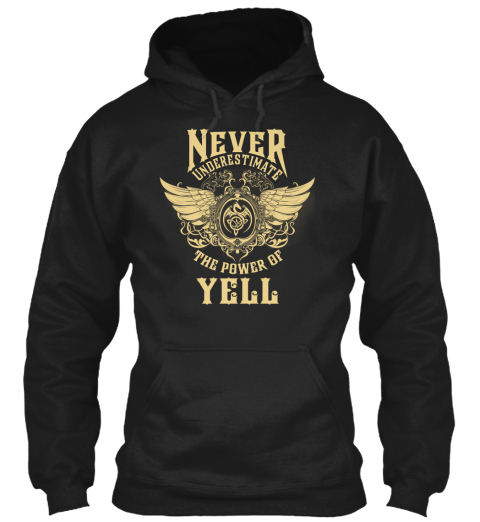 Never Underestimate The Power Of Yell Black Sweatshirt Front