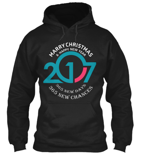 Marry Christmas & Happy New Year 2017 365 New Days 365 New Chances Black Sweatshirt Front
