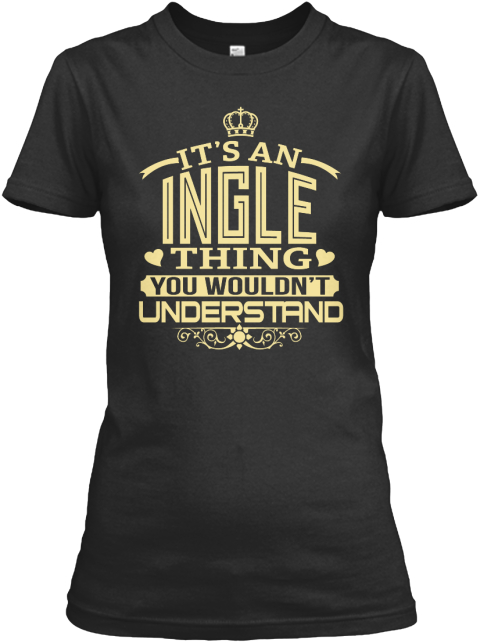 It's An Ingle Thing You Wouldn't Understand Black Women's T-Shirt Front
