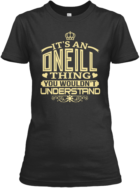 It's A Oneill Thing You Wouldn't Understand Black Women's T-Shirt Front