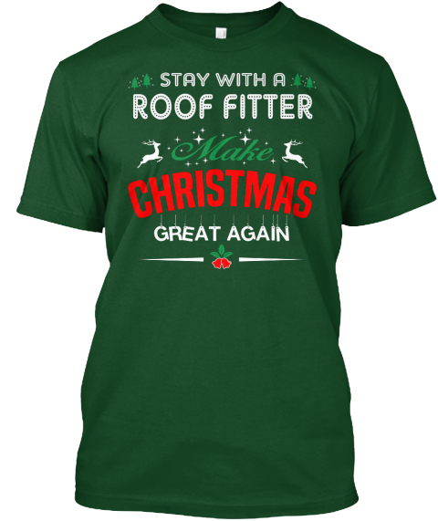 Stay With A Roof Fitter Make Christmas Great Again Deep Forest T-Shirt Front