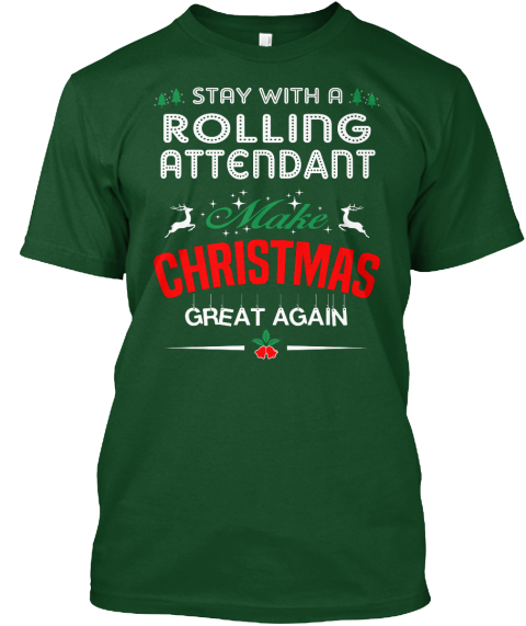 Stay With A Rolling Attendant Make Christmas Great Again Deep Forest T-Shirt Front