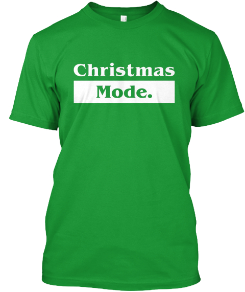 Christmas Mode. Kelly Green T-Shirt Front