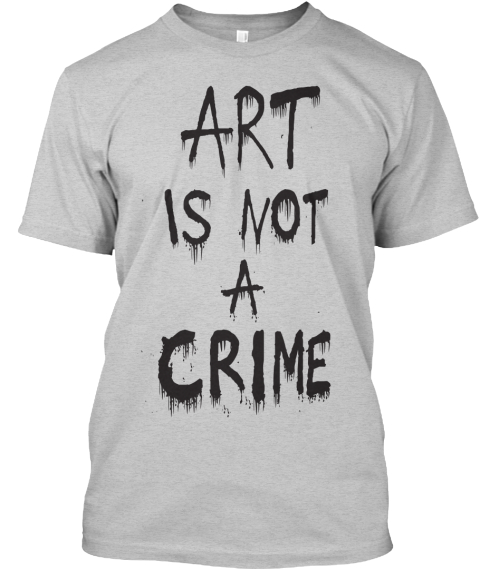 Art Is Not A Crime Light Steel T-Shirt Front