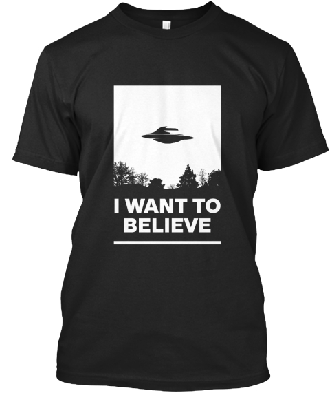 T Shirt I Want To Believe White Black T-Shirt Front