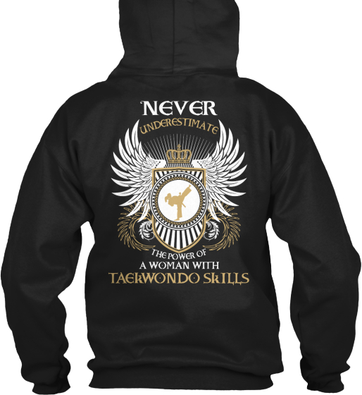 Never Underestimate The Power Of A Woman With Taekwondo Skills Sweatshirt Back
