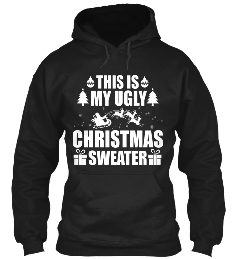 this is my ugly chtistmas sweater black sweatshirt front - My Ugly Christmas Sweater