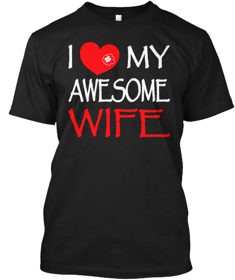 I Love My Wife And I Love My Awesome Wife Products Teespring