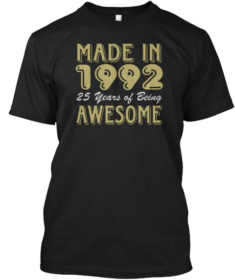 Made In 1992 25 Years Of Being Awesome Black T-Shirt Front