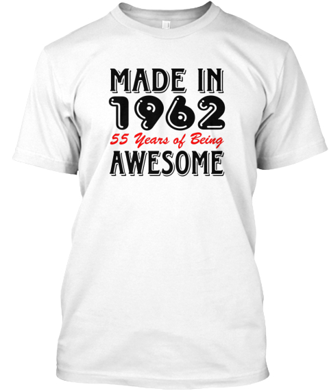 Made In 1962 55 Years Of Being Awesome White T-Shirt Front
