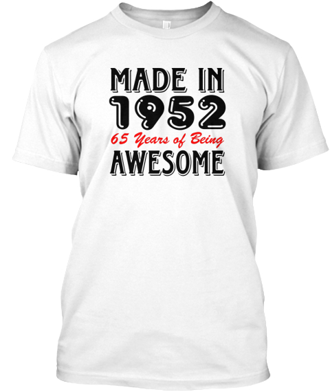 Made In 1952 65 Years Of Being Awesome White T-Shirt Front