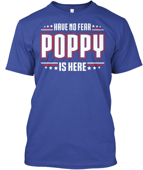 Have No Fear Poppy Is Here  T-Shirt Front