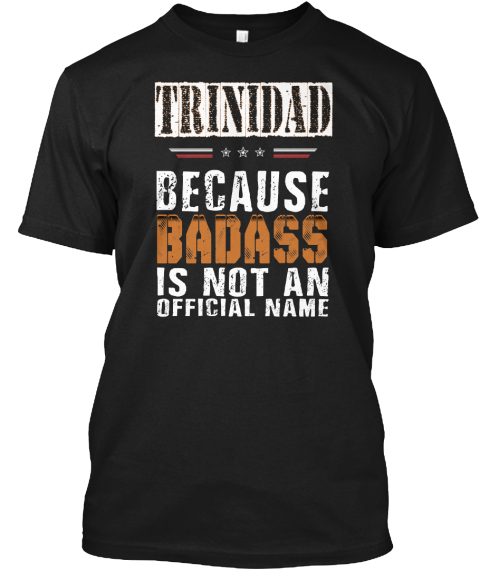 Trinidad Because Badass Is Not An Official Name Black T-Shirt Front