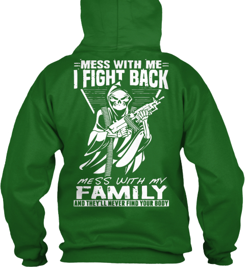 Mess With Me I Fight Back Mess With My Family And They'll Never Find Your Body Irish Green Sweatshirt Back