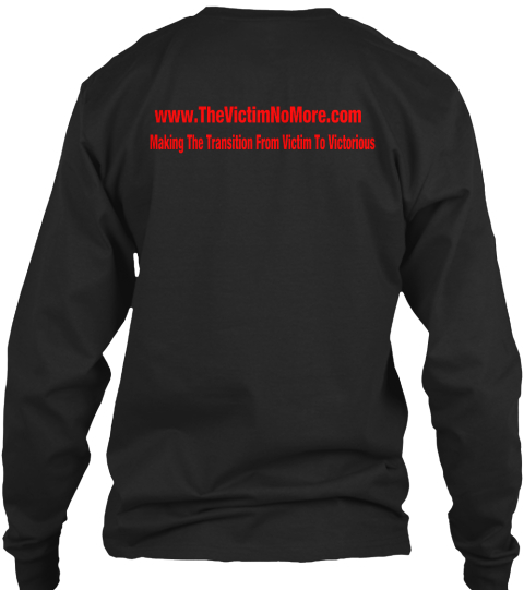 Www.Thevictimnomore.Com Making E Transition From Victim To Victorious Black Long Sleeve T-Shirt Back
