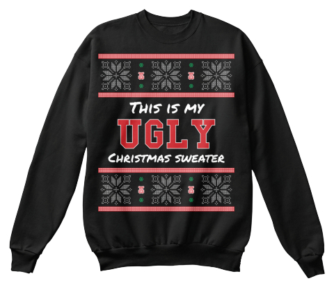 This Is My Ugly Christmas Sweater This Is My Ugly Christmas