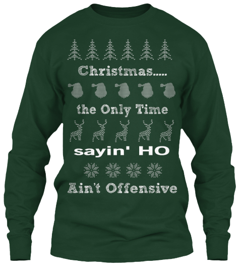 ugly christmas sweater ho wear christmas the only time sayin ho aint offensive - Offensive Ugly Christmas Sweater