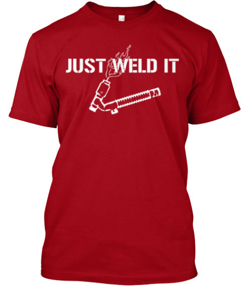 d7ac37b23a Just Weld It - JUST WELD IT Products | Teespring