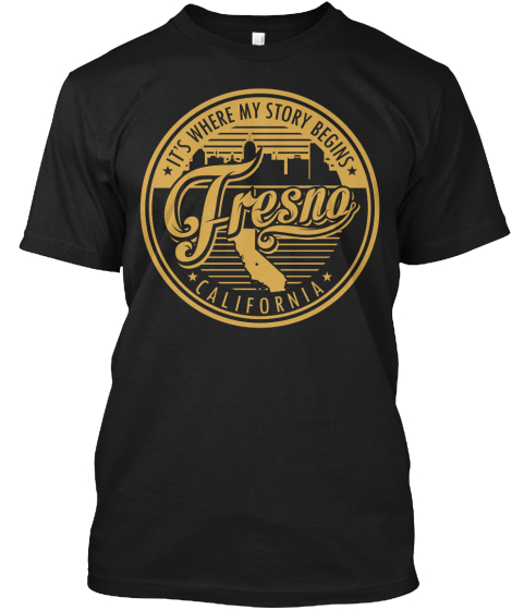 It's Where My Story Begins Fresna California T-Shirt Front
