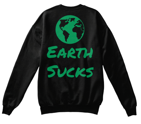 Earth Sucks Black Sweatshirt Back