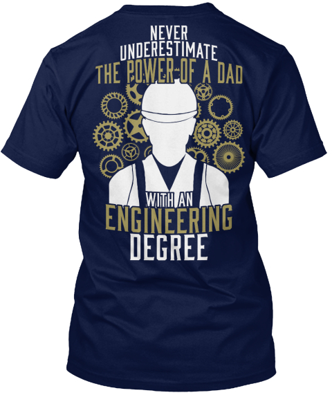 Never Underestimate The Power Of A Dad With An Engineering Degree Navy T-Shirt Back
