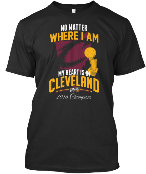 No Matter Where I Am My Heart Is In Cleveland 2016 Champions T-Shirt Front
