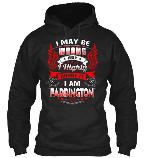 I May Be Wrong But I Highly Doubt It I Am Farrington Black T-Shirt Front