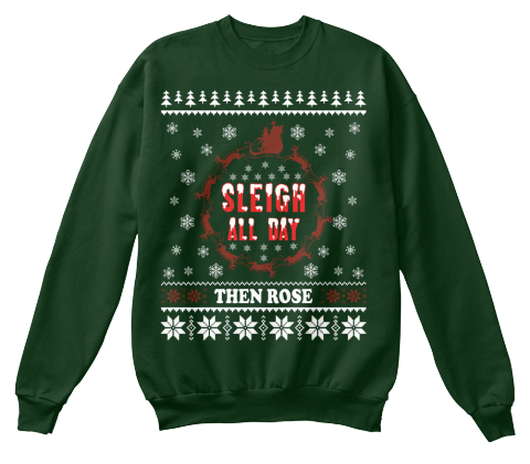 bb12d8d3fc Ugly Christmas Sweater Ltd. Edition - Sleigh all day then rose ...