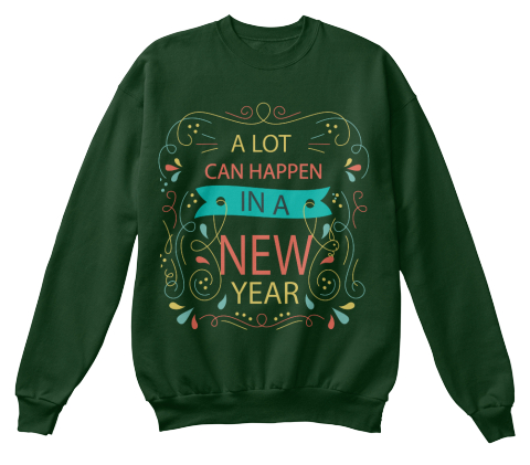 A Lot Can Happen In A New Year Deep Forest  Sweatshirt Front